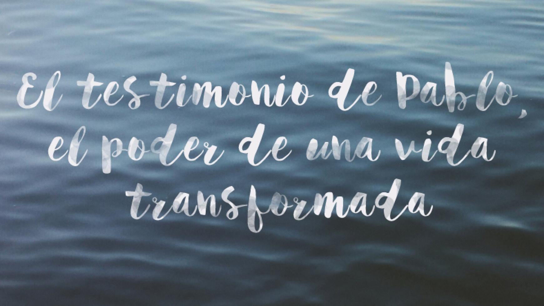 Predicacion: El testimonio de Pablo, el poder de una vida transformada (15/03/2015)