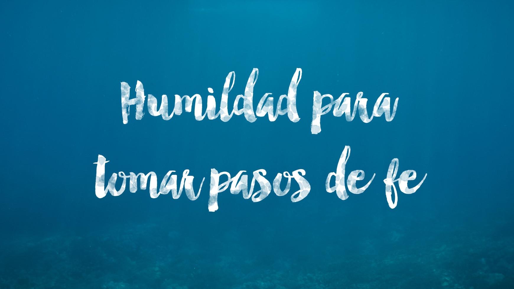 Predicacion: Humildad para tomar pasos de fe (13/09/2015)