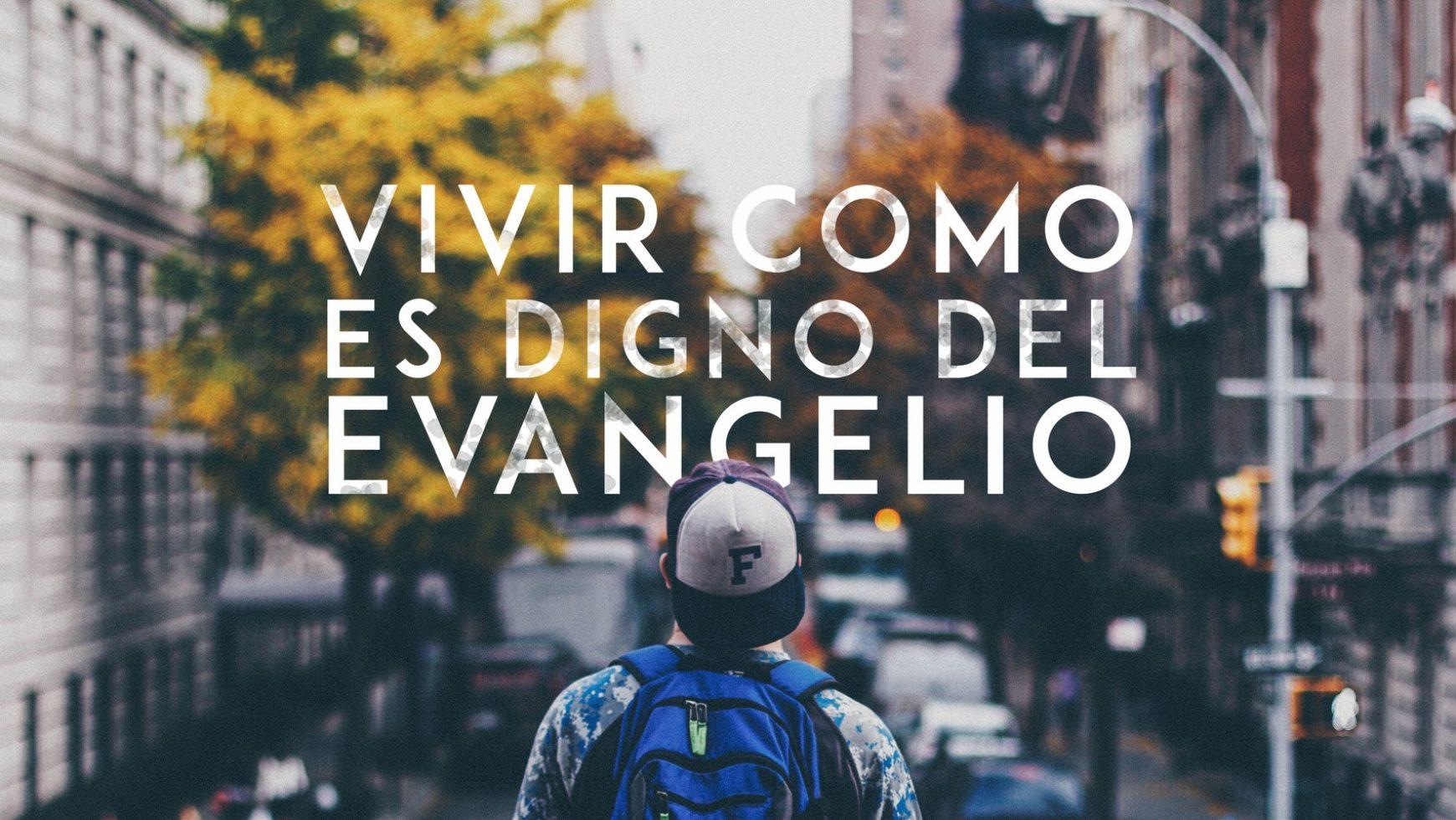 Tres motivos para vivir como es digno del Evangelio