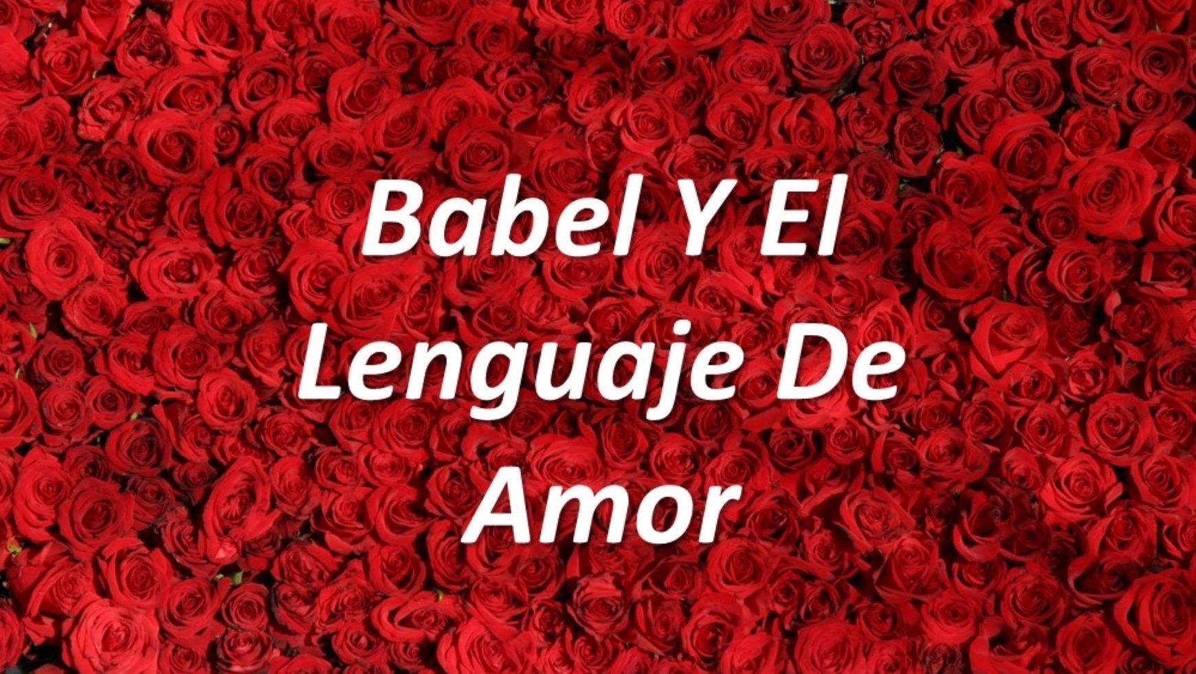 Babel Y El Lenguaje De Amor