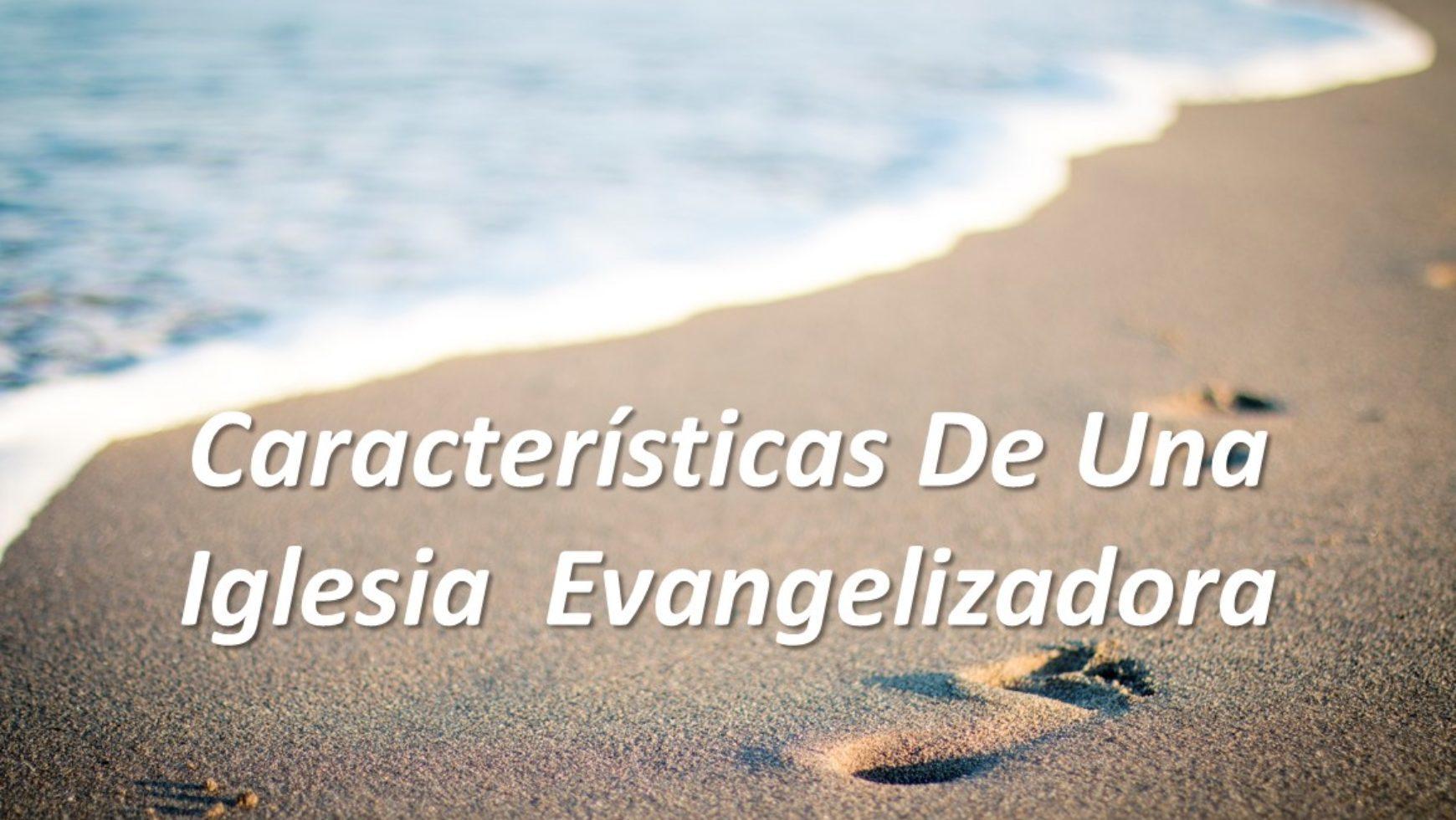 Características De Una Iglesia  Evangelizadora