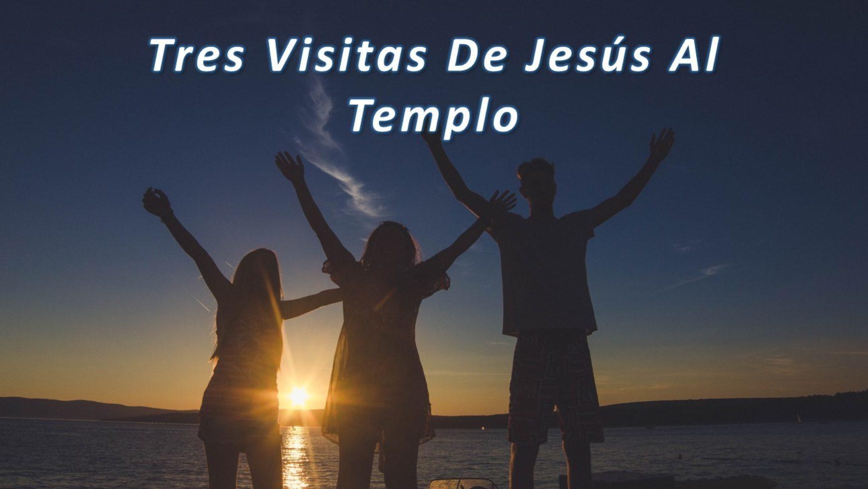 Tres Visitas De Jesús Al Templo