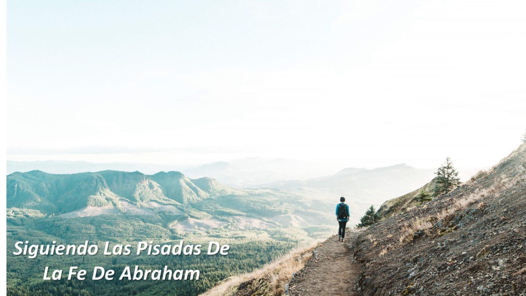 Siguiendo las Pisadas de la Fe De Abraham