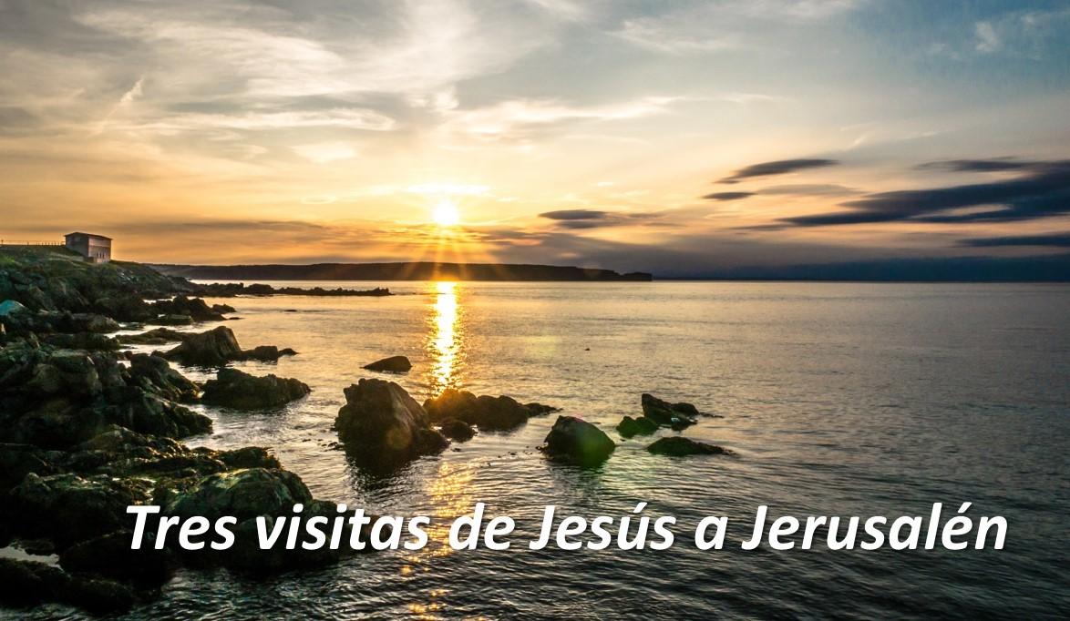 Tres visitas de Jesús a Jerusalén