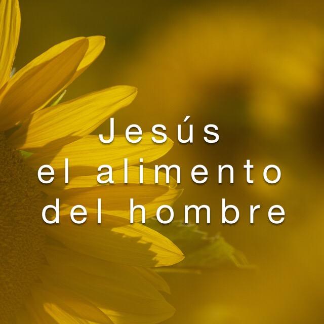 Jesús el alimento del hombre